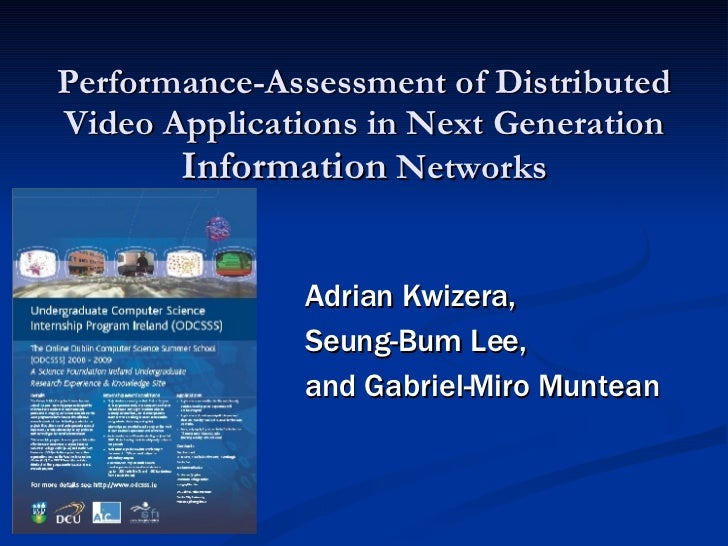 Performance-Assessment of Distributed Video Applications in Next Generation  Information  Networks Adrian Kwizera,  Seung-...