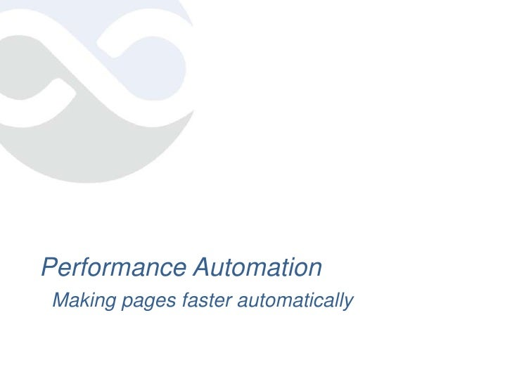 Performance Automation<br />Making pages faster automatically<br />