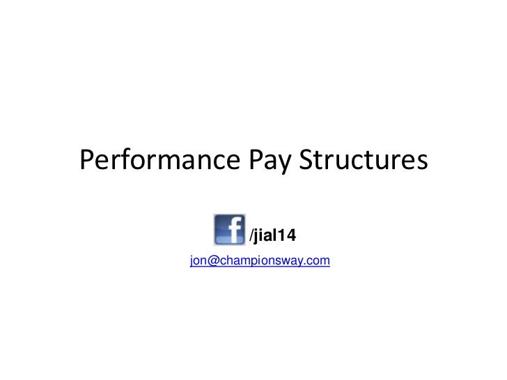 Performance Pay Structures                /jial14        jon@championsway.com