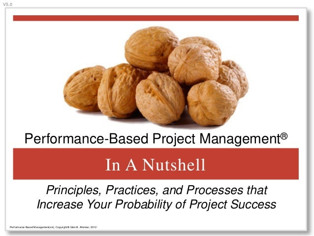 V5.0  Performance-Based Project Management®  In A Nutshell Principles, Practices, and Processes that Increase Your Probabi...