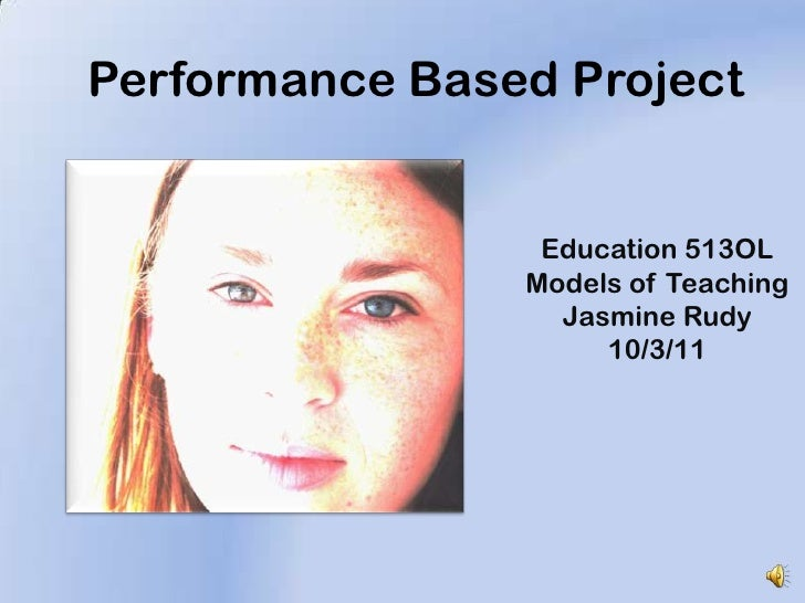 Performance Based Project<br />Education 513OL<br />Models of Teaching<br />Jasmine Rudy<br />10/3/11<br />