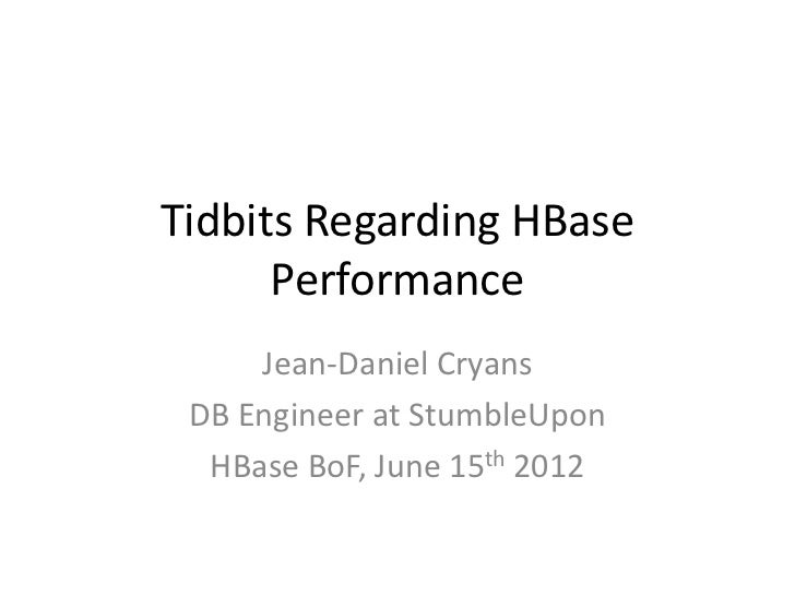Tidbits Regarding HBase      Performance     Jean-Daniel Cryans DB Engineer at StumbleUpon  HBase BoF, June 15th 2012