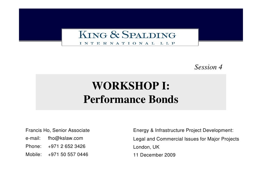 Session 4                             WORKSHOP I:                           Performance Bonds  Francis Ho, Senior Associat...