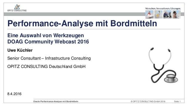 © OPITZ CONSULTING GmbH 2016 Seite 1Oracle Performance-Analyse mit Bordmitteln Uwe Küchler Senior Consultant – Infrastruct...