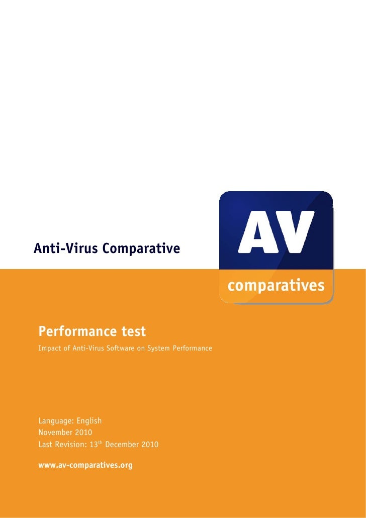 Anti-Virus ComparativePerformance testImpact of Anti-Virus Software on System PerformanceLanguage: EnglishNovember 2010La...