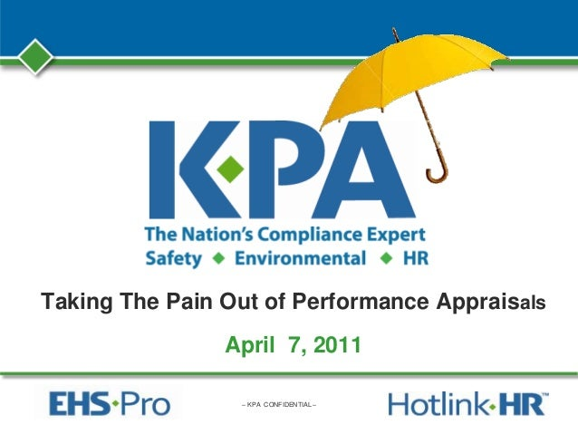 – KPA CONFIDENTIAL – Taking The Pain Out of Performance Appraisals April 7, 2011