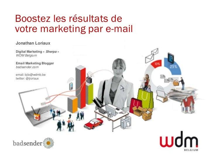 Boostez les résultats devotre marketing par e-mailJonathan LoriauxDigital Marketing « Sherpa »WDM BelgiumEmail Marketing B...