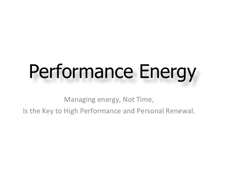 Managing energy, Not Time, Is the Key to High Performance  and Personal Renewal. Performance Energy