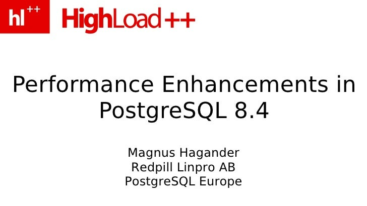 Performance Enhancements in        PostgreSQL 8.4         Magnus Hagander          Redpill Linpro AB         PostgreSQL Eu...