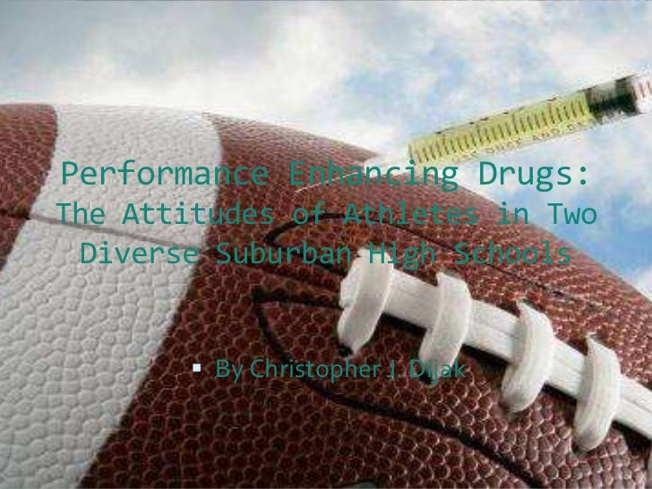 Performance Enhancing Drugs:The Attitudes of Athletes in Two Diverse Suburban High Schools <br />By Christopher J. Dijak<b...
