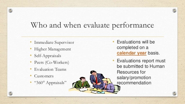 the performance evaluation process The performance evaluation process serves as a formal mechanism for ensuring that all staff members understand their individual assignments and receive feedback on how well they are performing their jobs.