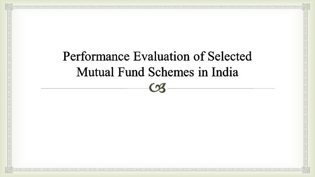 thesis on performance evaluation of mutual funds in india Compare the performance of top 10 mutual funds in india based on crisil (credit rating information research services of india ltd) ranking for the period.