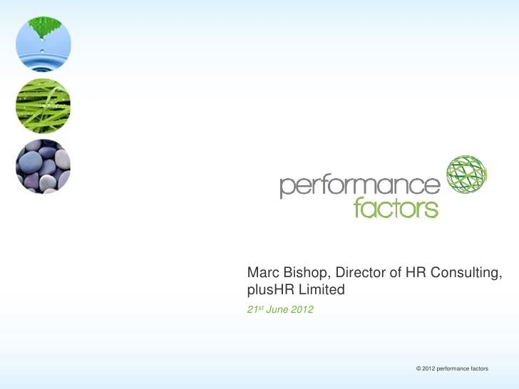Marc Bishop, Director of HR Consulting,plusHR Limited21st June 2012                         © 2012 performance factors