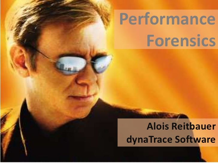 Performance Forensics<br />Alois Reitbauer<br />dynaTrace Software<br />