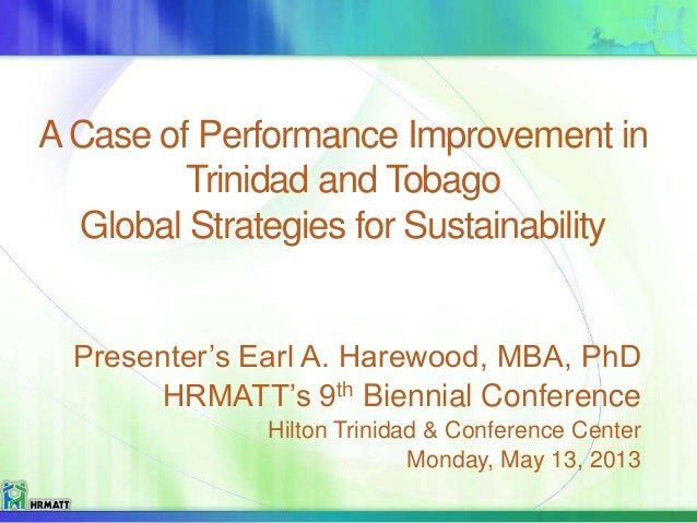 ACase of Performance Improvement in Trinidad and Tobago Global Strategies for Sustainability Presenter's Earl A. Harewood,...