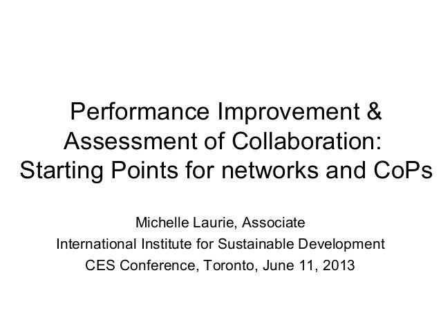 Performance Improvement &Assessment of Collaboration:Starting Points for networks and CoPsMichelle Laurie, AssociateIntern...