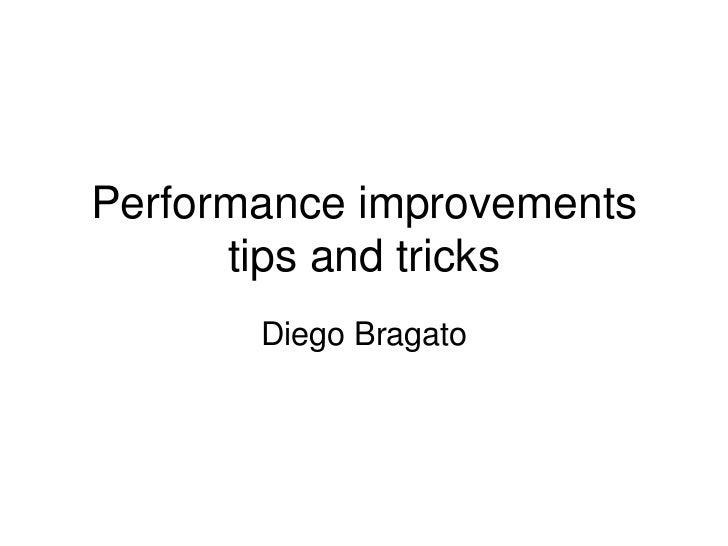 Performance improvements      tips and tricks       Diego Bragato