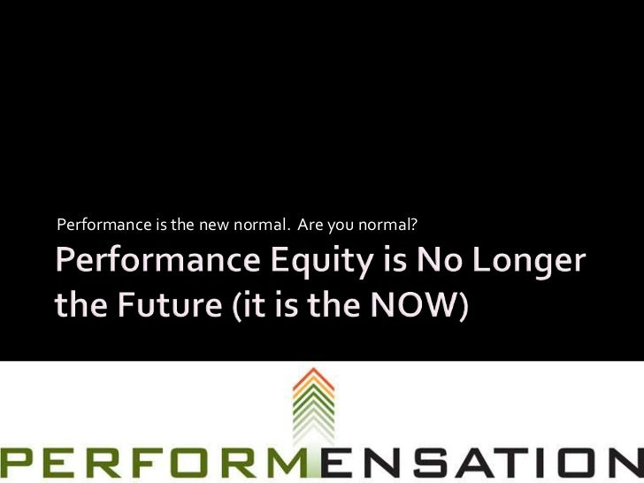 Performance is the new normal. Are you normal?