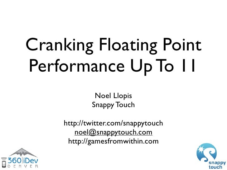 Cranking Floating Point Performance Up To 11               Noel Llopis             Snappy Touch      http://twitter.com/sn...