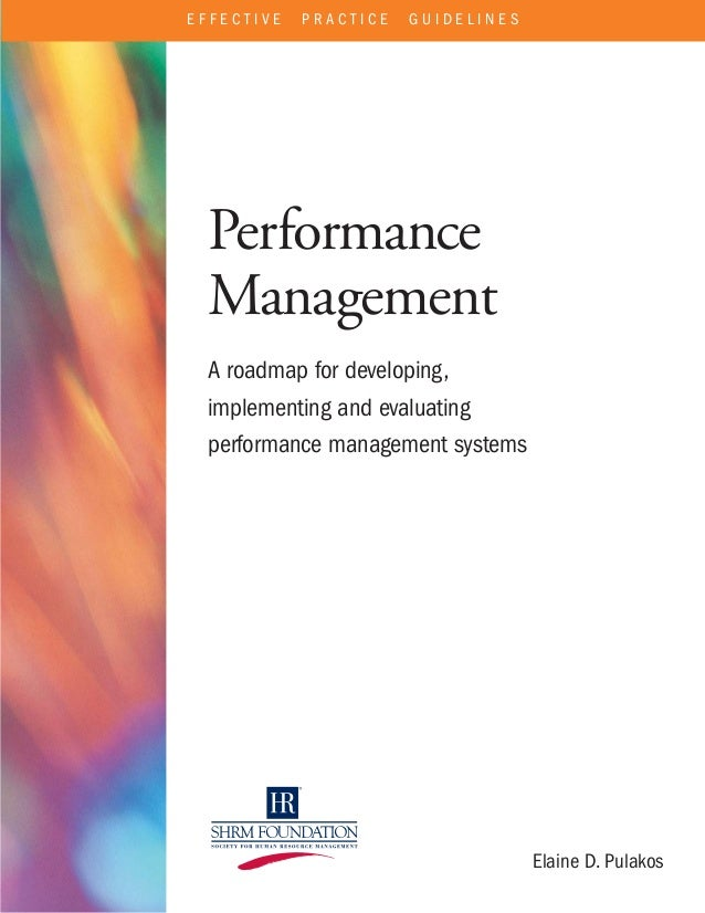 EFFECTIVE   PRACTICE   GUIDELINES Performance Management A roadmap for developing, implementing and evaluating performance...