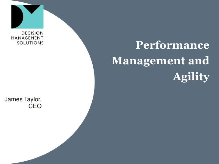 Performance Management and Agility<br />James Taylor,<br />CEO<br />