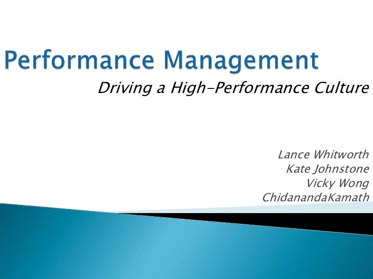 Performance Management<br />Driving a High-Performance Culture<br />Lance Whitworth<br />Kate Johnstone<br />Vicky Wong<br...