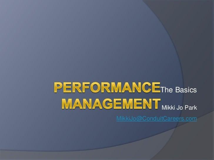 Performance Management<br />The Basics<br />Mikki Jo Park<br />MikkiJo@ConduitCareers.com<br />