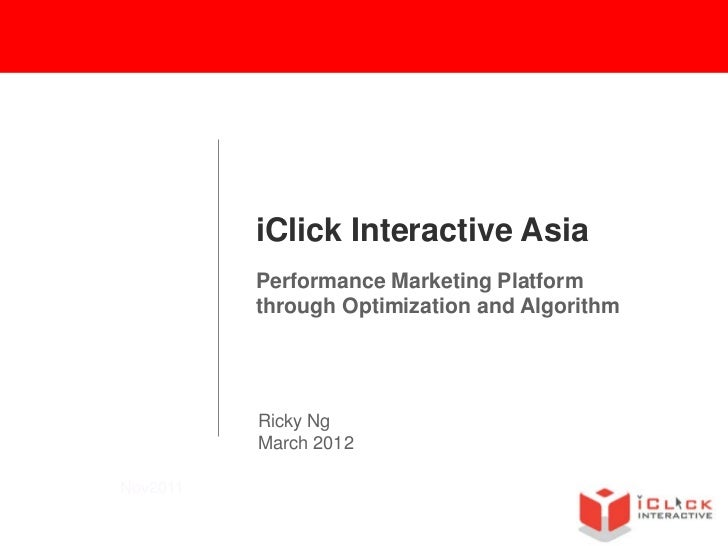 iClick Interactive Asia          Performance Marketing Platform          through Optimization and Algorithm          Ricky...