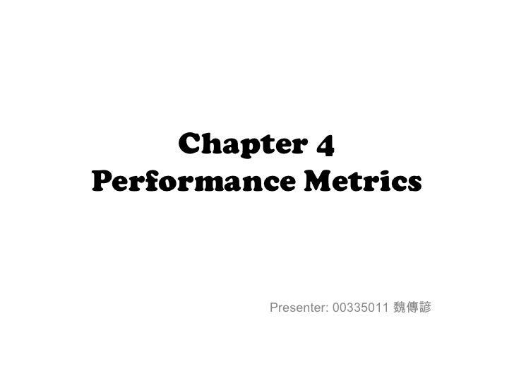 Chapter 4Performance Metrics          Presenter: 00335011 魏傳諺