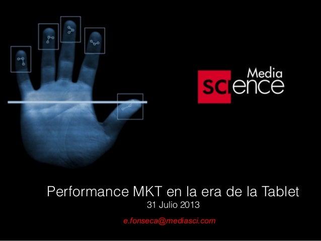 Performance MKT en la era de la Tablet 31 Julio 2013 e.fonseca@mediasci.com