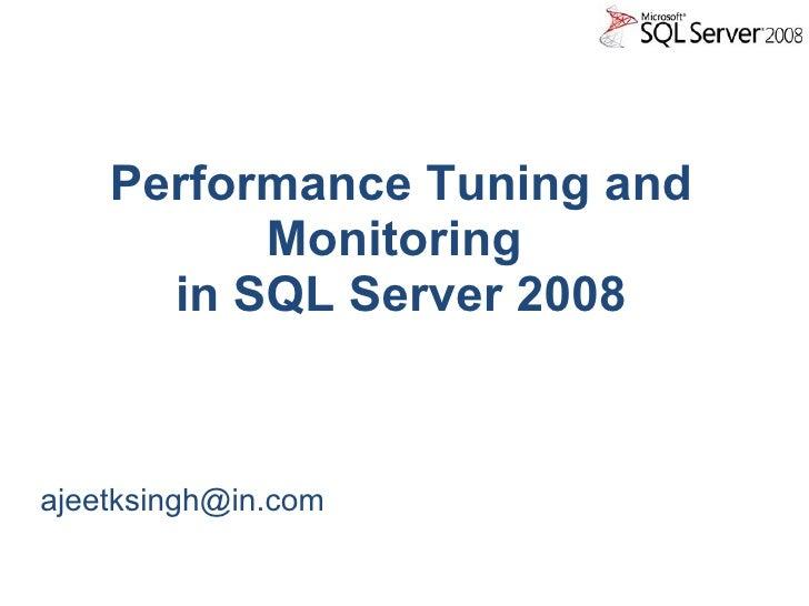 Performance Tuning and Monitoring  in SQL Server 2008 <ul><li>[email_address] </li></ul>