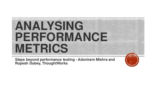 Performance monitoring - Adoniram Mishra, Rupesh Dubey, ThoughtWorks