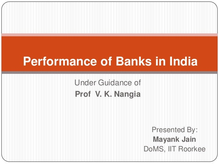 Performance of Banks in India        Under Guidance of        Prof V. K. Nangia                              Presented By:...