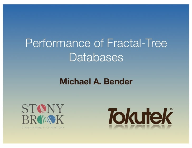 Performance of Fractal-Tree       Databases      Michael A. Bender