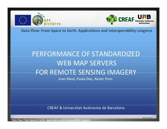 Data Flow: From Space to Earth. Applications and interoperability congress PERFORMANCE OF STANDARDIZED WEB MAP SERVERS  FO...