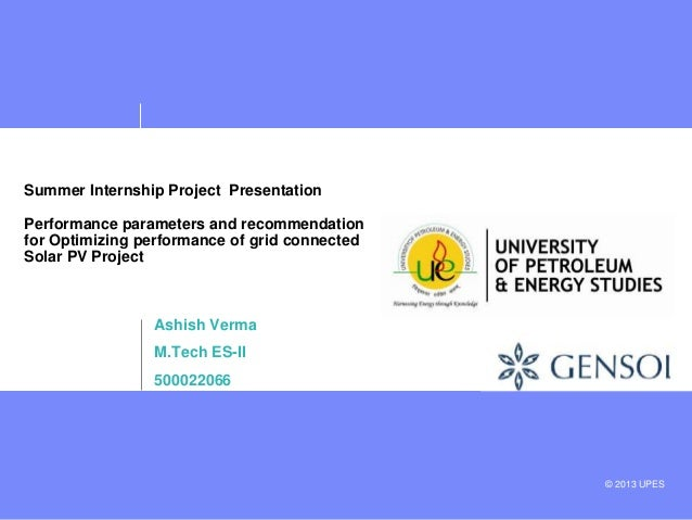 © 2013 UPES Summer Internship Project Presentation Performance parameters and recommendation for Optimizing performance of...
