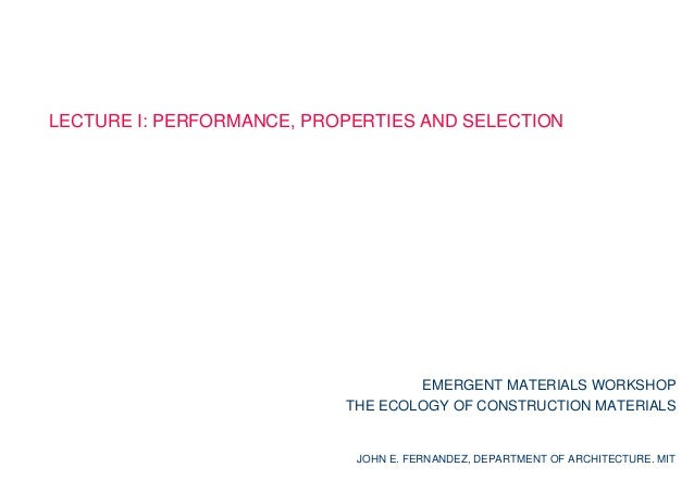 LECTURE I: PERFORMANCE, PROPERTIES AND SELECTION                                   EMERGENT MATERIALS WORKSHOP            ...