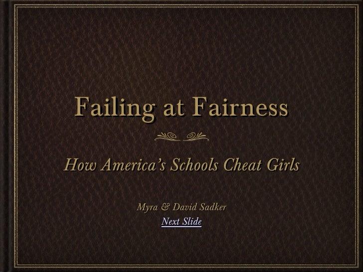 Failing at Fairness <ul><li>How America's Schools Cheat Girls </li></ul><ul><li>Myra & David Sadker </li></ul><ul><li>Next...