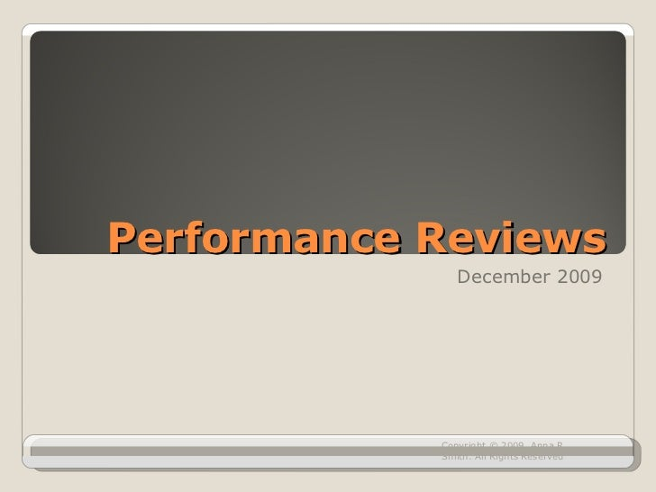 Performance Reviews December 2009 Copyright © 2009. Anna R. Smith. All Rights Reserved