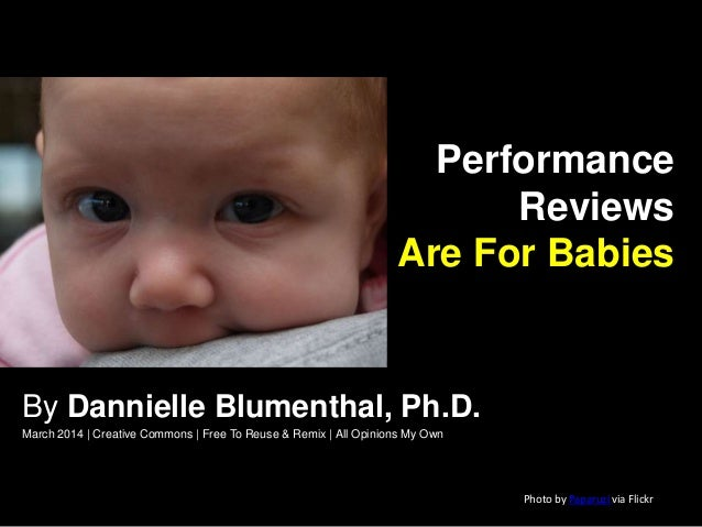 Performance Reviews Are For Babies By Dannielle Blumenthal, Ph.D. March 2014 | Creative Commons | Free To Reuse & Remix | ...