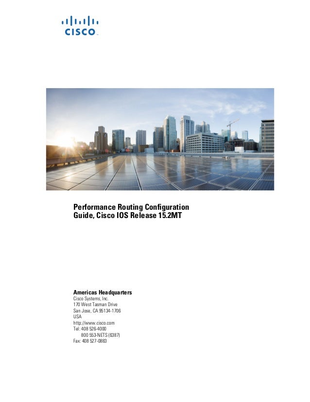 Performance Routing ConfigurationGuide, Cisco IOS Release 15.2MTAmericas HeadquartersCisco Systems, Inc.170 West Tasman Dr...