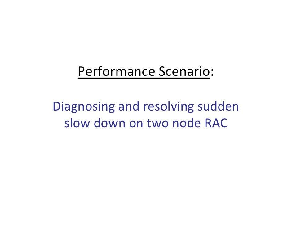 PerformanceScenario:  Diagnosingandresolvingsudden   slowdownontwonodeRAC