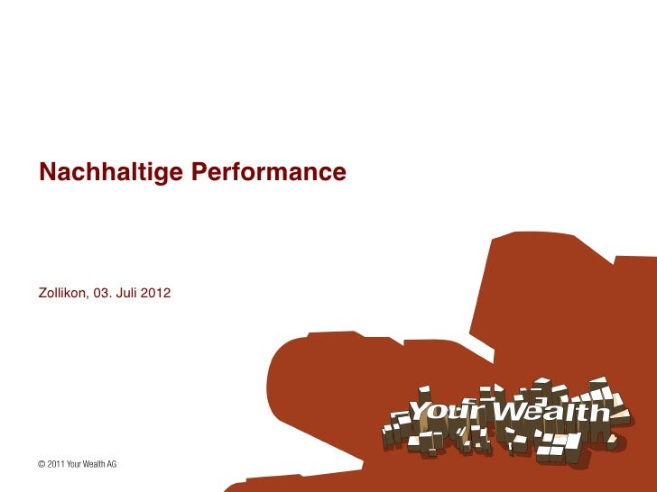 Nachhaltige Performance!Zollikon, 03. Juli 2012!
