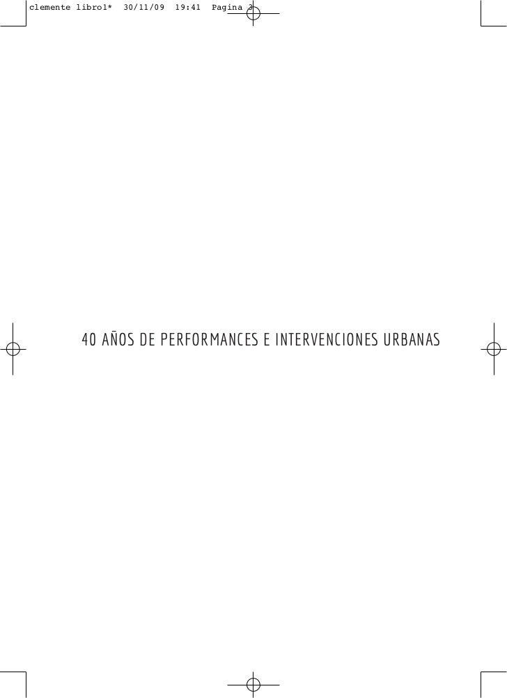 clemente libro1*   30/11/09   19:41   Página 3          40 AÑOS DE PERFORMANCES E INTERVENCIONES URBANAS