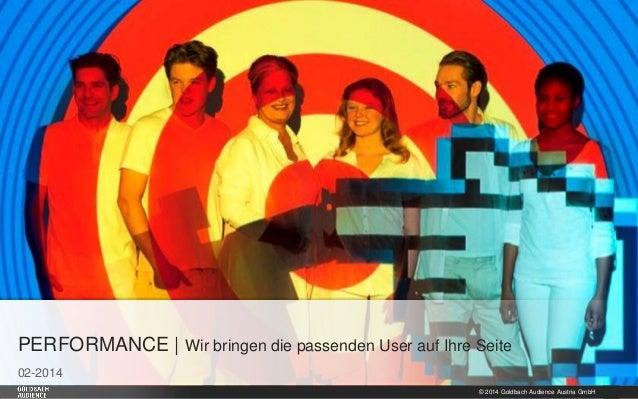 PERFORMANCE | Wir bringen die passenden User auf Ihre Seite 02-2014 © 2014 Goldbach Audience Austria GmbH  1