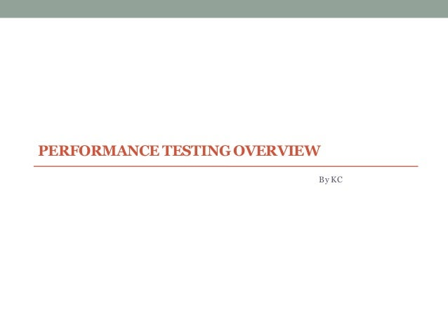 PERFORMANCE TESTING OVERVIEW By KC
