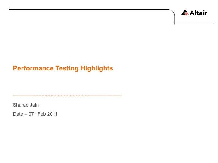 Performance Testing Highlights  Sharad Jain Date – 07 th  Feb 2011