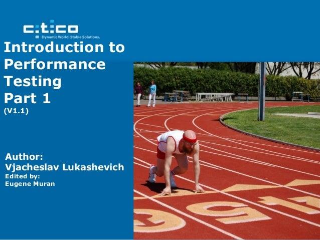 Introduction toPerformanceTestingPart 1(V1.1)Author:Vjacheslav LukashevichEdited by:Eugene Muran