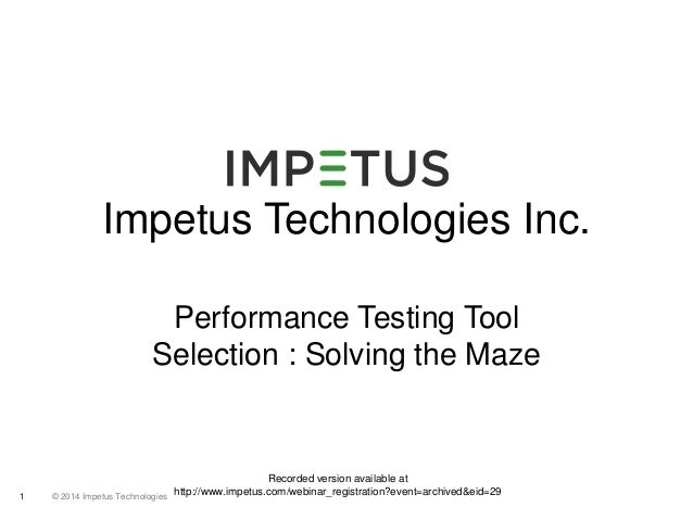 Impetus Technologies Inc.  Performance Testing Tool  Selection : Solving the Maze  © 2014 1 Impetus Technologies  Recorded...