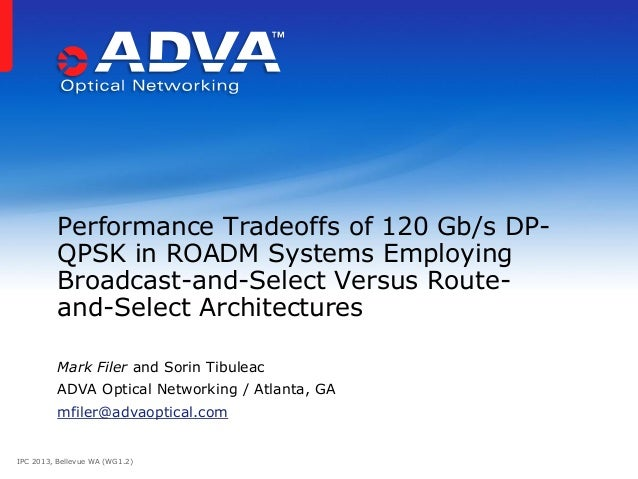 IPC 2013, Bellevue WA (WG1.2) Mark Filer and Sorin Tibuleac ADVA Optical Networking / Atlanta, GA mfiler@advaoptical.com P...